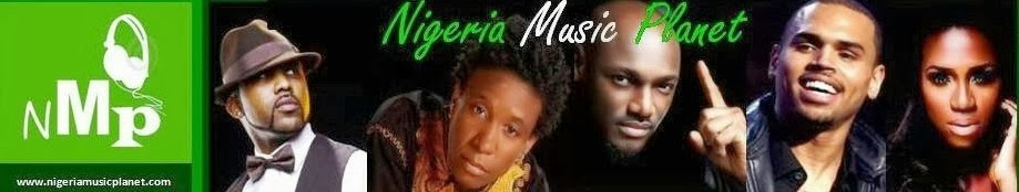Nigeria Music Planet ( Proudly Powered By EDESON INFOTECH )