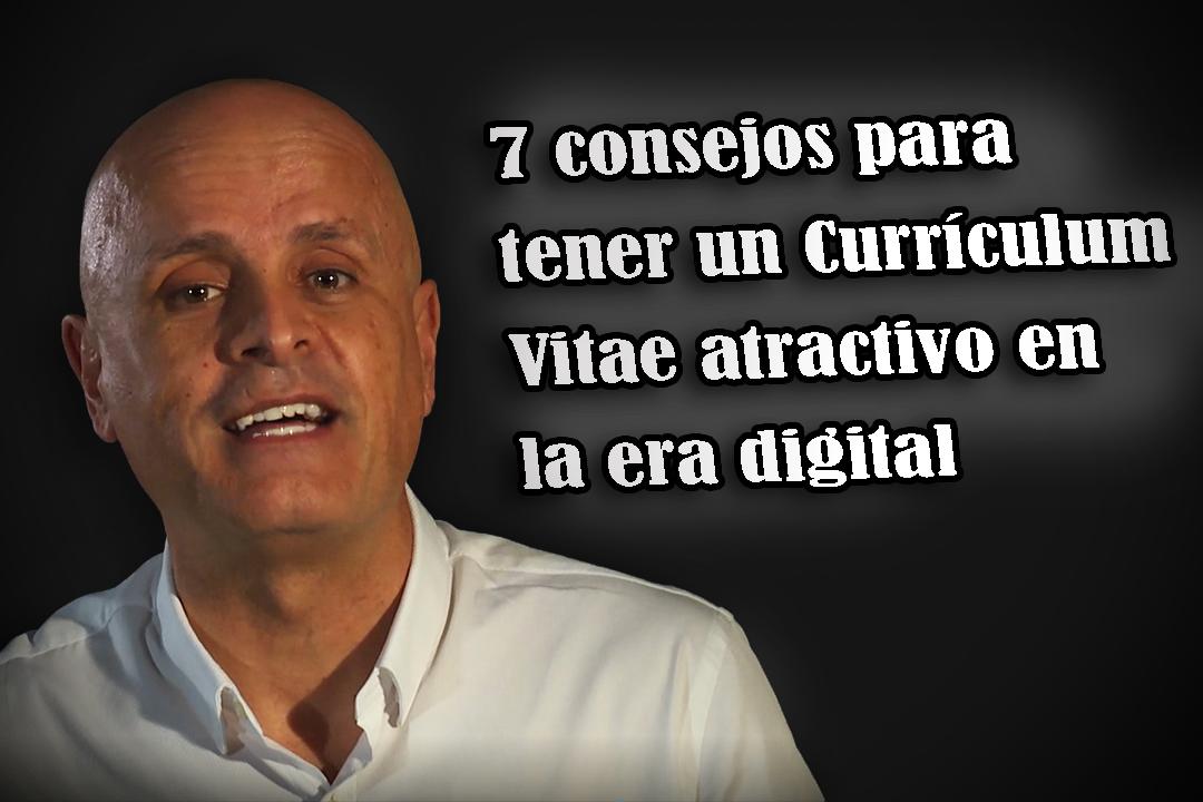 7 consejos para tener un Currículum Vitae atractivo en la era digital