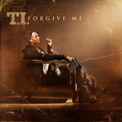 T.I.-Forgive_Me-(Bootleg)-2011