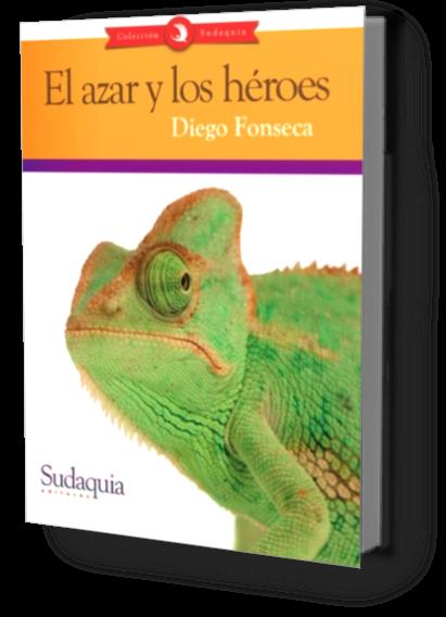 El azar y los héroes - Diego Fonseca