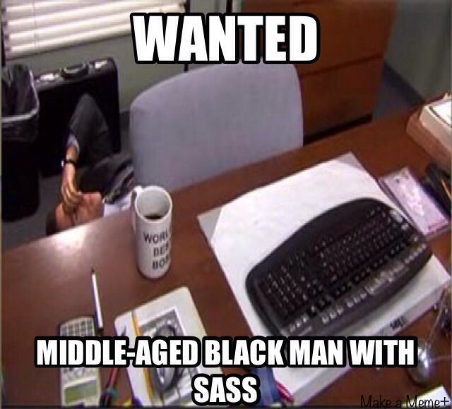 Wanted middle aged black man with sass