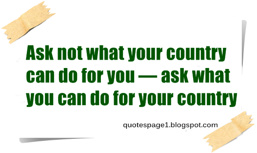 Quotes Page: Ask not what your country can do for you...