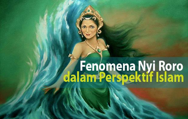 Nyi Roro Kidul yaitu sosok legenda yang begitu terkenal di kalangan masyarakat Jawa dan Ba Fenomena Nyi Roro Kidul berdasarkan Islam