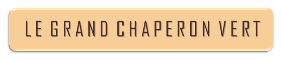 LE GRAND CHAPERON VERT