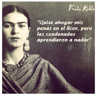 """""""Quise ahogar mis penas en el licor, pero las condenadas aprendieron a nadar."""" Frida Kahlo"""