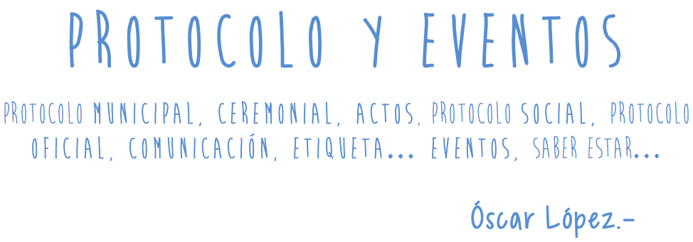 Blog Protocolo Institucional y Eventos - Óscar López