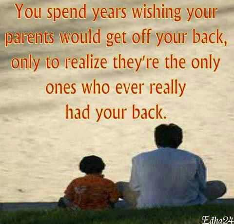 You spend years wishing your parents would get off your back, only to realize they're the only ones who ever really had your back.