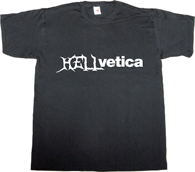 helvetica Font typography typeface t-shirt ephemeral-t-shirts