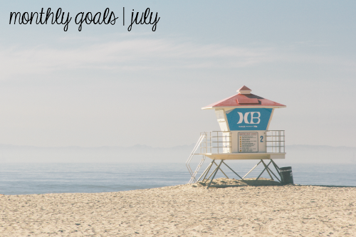 goals for the month of july; always, al blog