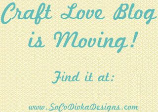 Craft Love Blog - SoCoDivka Designs