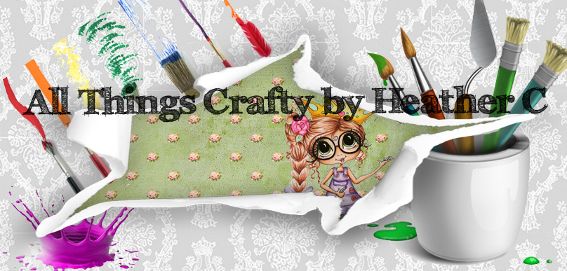 All Things Crafty By Heather C