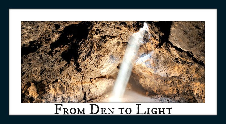 From Den to Light