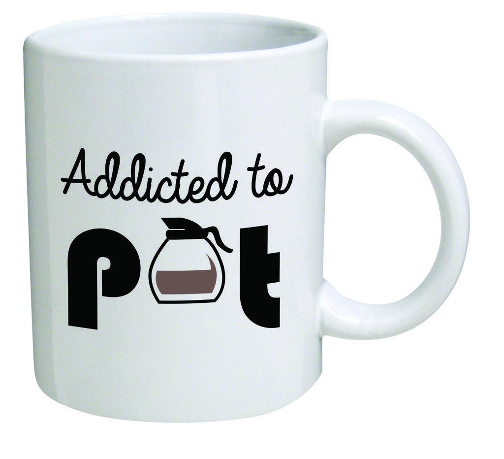 funny coffee mugs and mugs with quotes addicted to pot