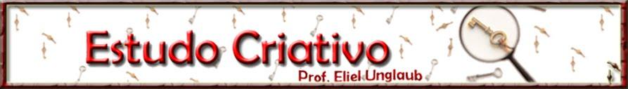 Estudo Criativo - Prof. Eliel Unglaub