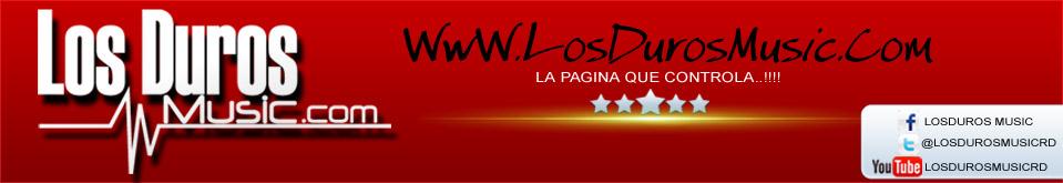 |WWW.LOSDUROSMUSIC.COM|  MUSICA // VIDEOS // FOTOS // & MÁS...