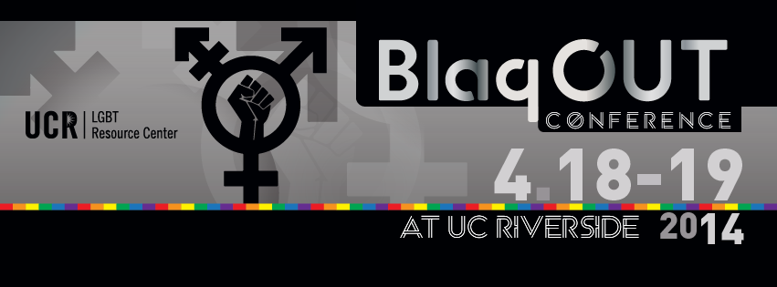 BlaqOUT Conference ~ UC Riverside ~ April 18-19, 2014