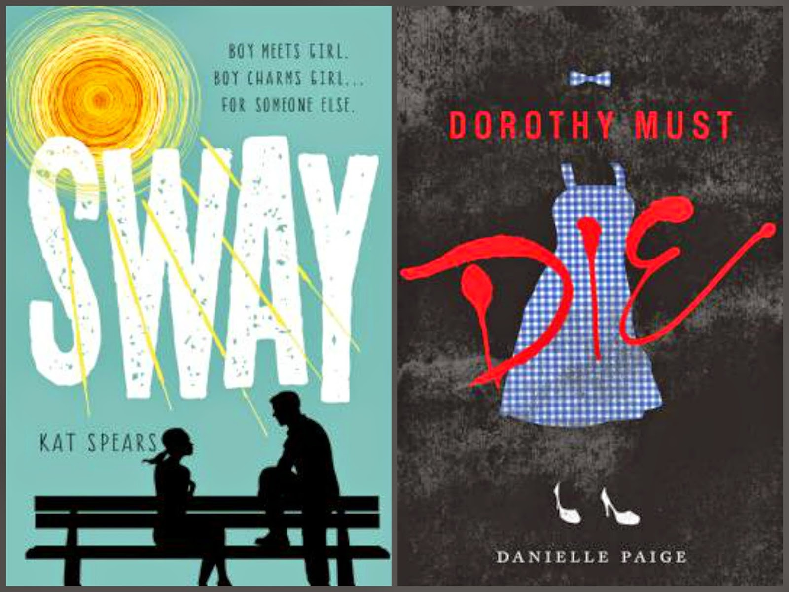 Sway by Kat Spears; Dorothy Must Die by Danielle Paige