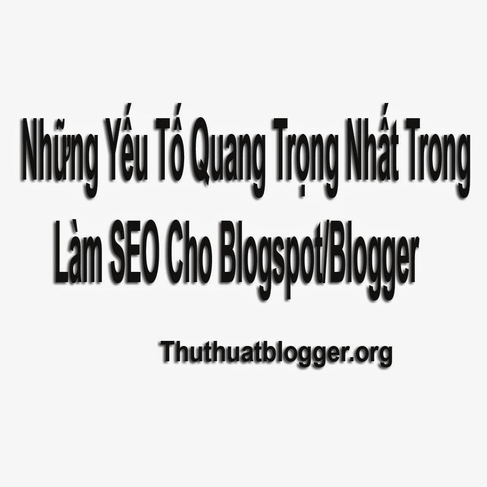 Yếu tố quan trọng nhất để làm seo cho blogspot/blogger