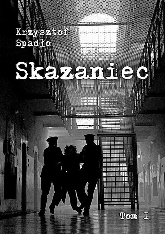 """""""Skazaniec"""" - Krzysztof Spadło"""