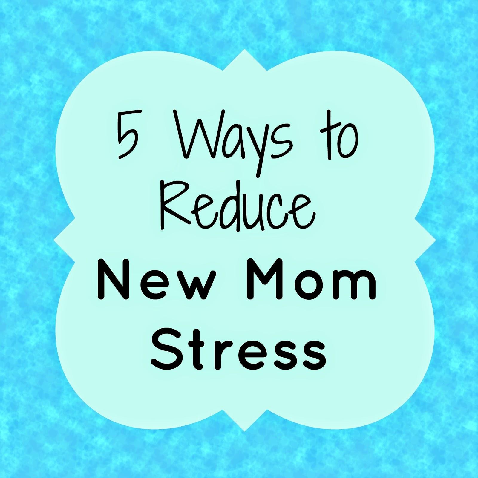 5 Ways to Reduce New Mom Stress