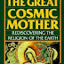 The Great Cosmic Mother: Rediscovering the Religion of the Earth by Monica Sjoo and Barbara Mor