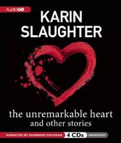 The Unremarkable Heart and Other Stories by Karin Slaughter