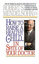 How to Raise a Healthy Child Inspite of Your Doctor