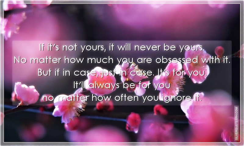 If It's Not Yours, It Will Never Be Yours, Picture Quotes, Love Quotes, Sad Quotes, Sweet Quotes, Birthday Quotes, Friendship Quotes, Inspirational Quotes, Tagalog Quotes