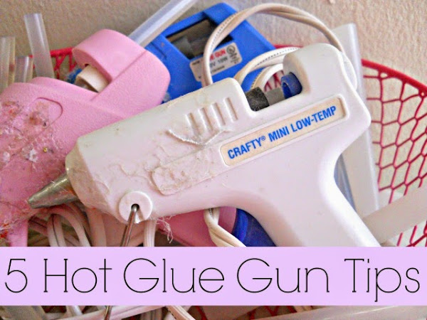 5 Hot Glue Gun Tips