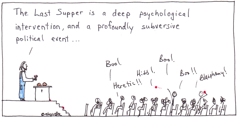 richard beck preaching about the last supper. words paraphrased from Unclean p. 114. cartoon by rob g