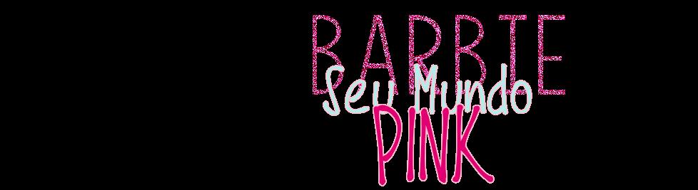 Barbie Seu Mundo Pink