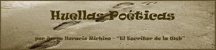 JORGE HORACIO RICHINO  *****HUELLAS POÉTICAS***** Escritor de la Web