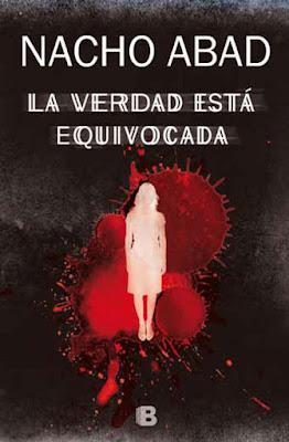 LIBRO - La verdad está equivocada  Nacho Abad (Ediciones B - 2 Diciembre 2015)  NOVELA NEGRA | Edición papel & digital ebook kindle  Comprar en Amazon España