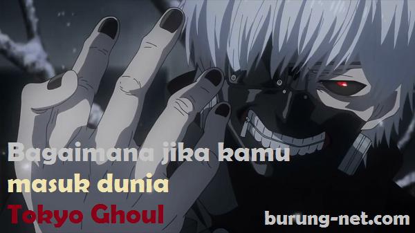Bagaimana Jika Kamu Masuk Dunia Tokyo Ghoul