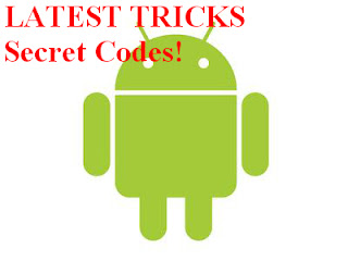 LATEST ANDROID MOBILE TRICKS | SECRET CODES FOR ANDROID MOBILE