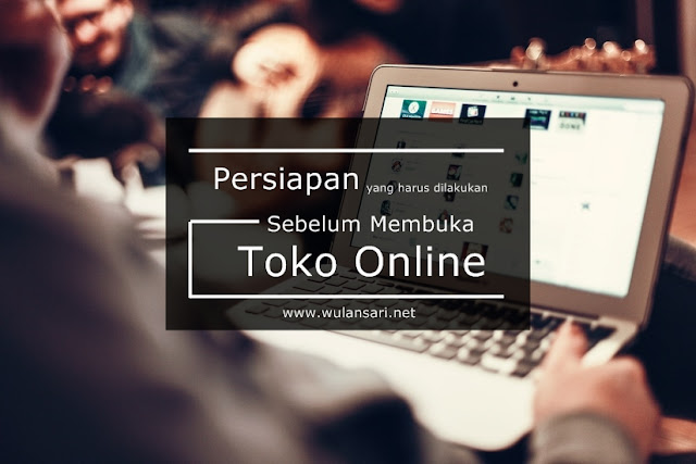 Persiapan Yang Harus Dilakukan Sebelum Membuka Toko Online