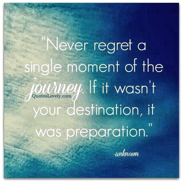 Never regret a single moment of the journey