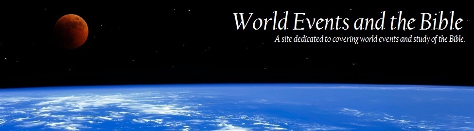 World Events and the Bible – Study, News, End Time Prophecy