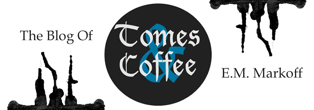 Tomes & Coffee | The Blog of E. M. Markoff