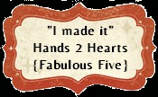 I made it at Fabulous 5 At hands To heart challenge!!!