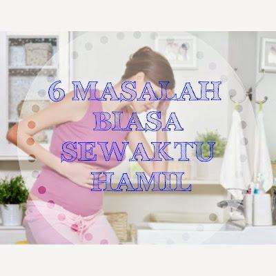 morning sickness, masalah ketika hamil, sakit pinggang ketika hamil, loya hamil, tips ketika hamil, bleeding ketika hamil, keletihan sewaktu hamil, hb low ketika hamil, cirit birit ketika hamil yis dan keputihan ketika hamil, kejang kaki