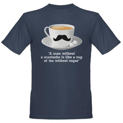 a man without a mustache is like a cup of tea without sugar A man without a mustache is like a cup of tea without sugar t shirt