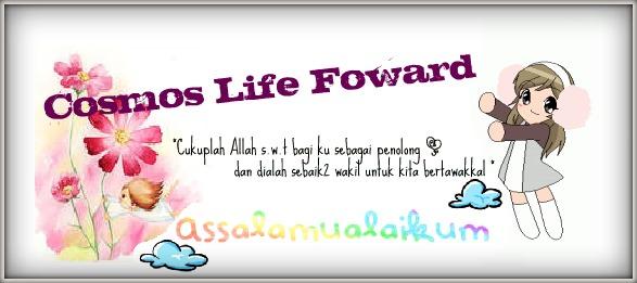 ~Cosmos Life Foward~
