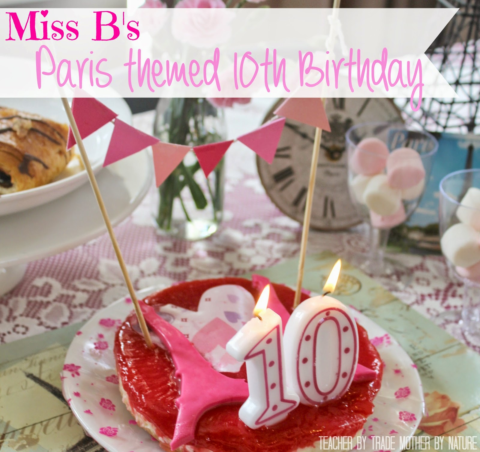 kids parties: miss b's paris themed 10th birthday - teacher by trade