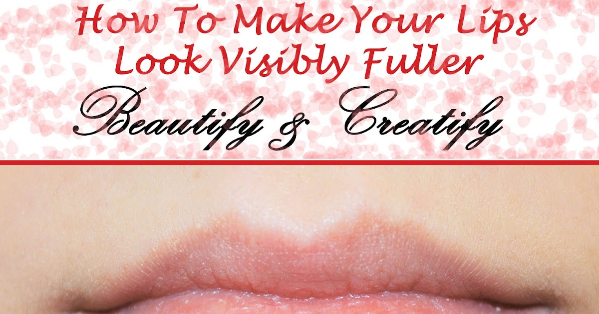 how to make my lips look fuller