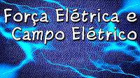 Força Elétrica, Campo Elétrico e Lei de Coulomb