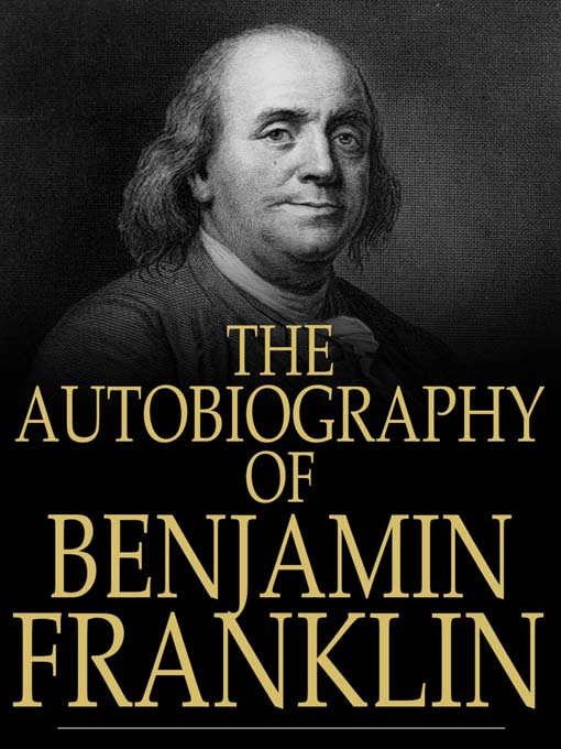 franklins autobiography Benjamin franklin's autobiography the enlightenment the period of european thought characterized by the emphasis on experience and reason, mistrust of religion and traditional authority, and.