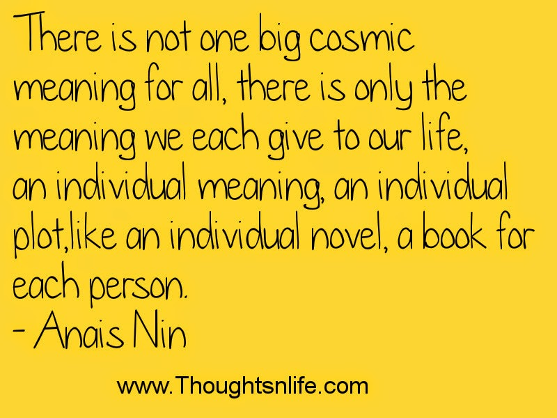 Thoughtsandlife :here is not one big cosmic meaning for all-- Anais Nin