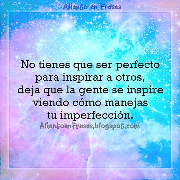 No tienes que ser perfecto para inspirar a otros. Frase de Aliento ...