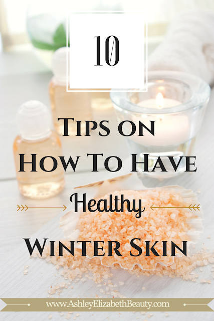 10 Tips on How To Have Healthy Winter Skin